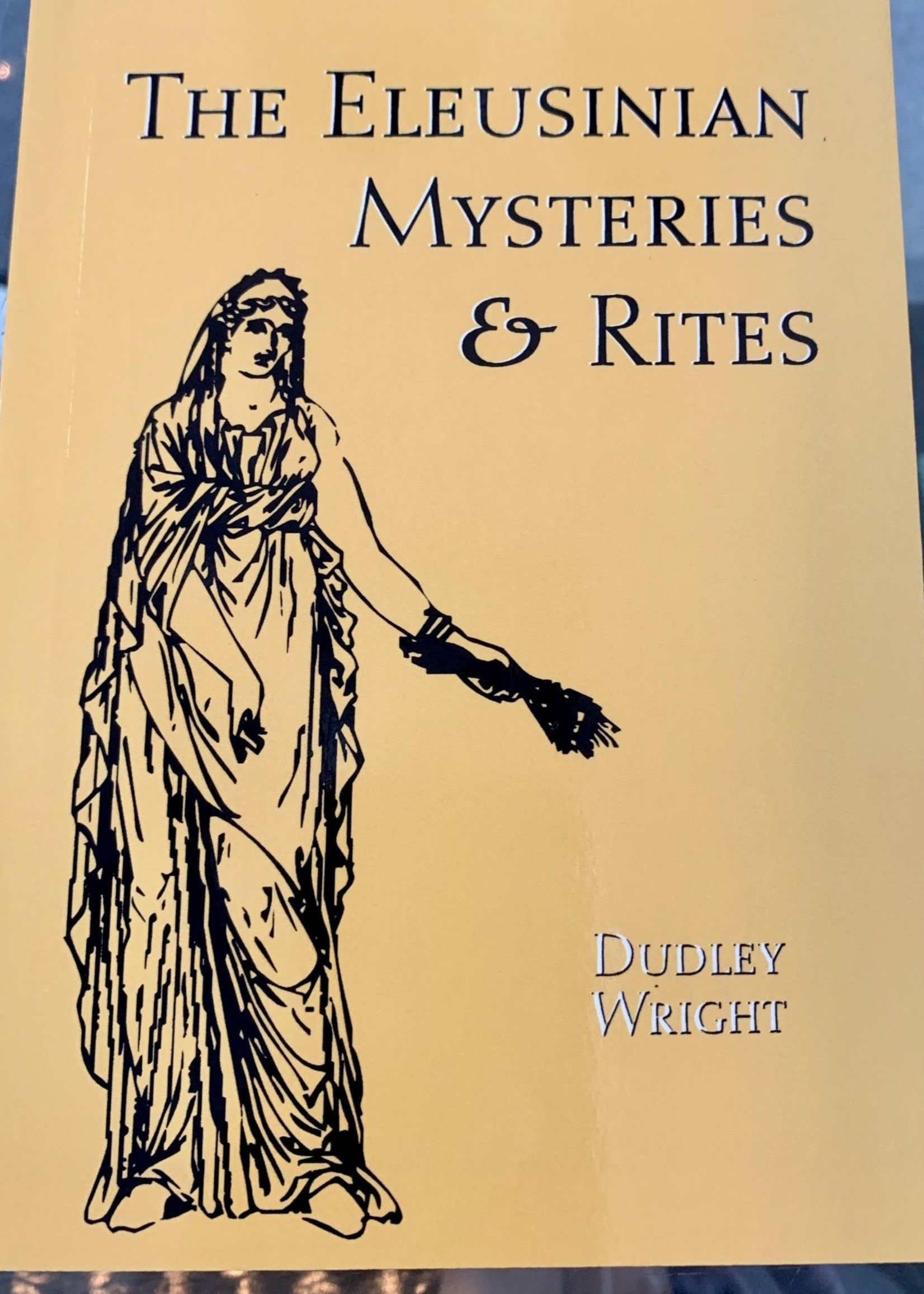 The Eleusinian Mysteries and Rites - Dudley Wright
