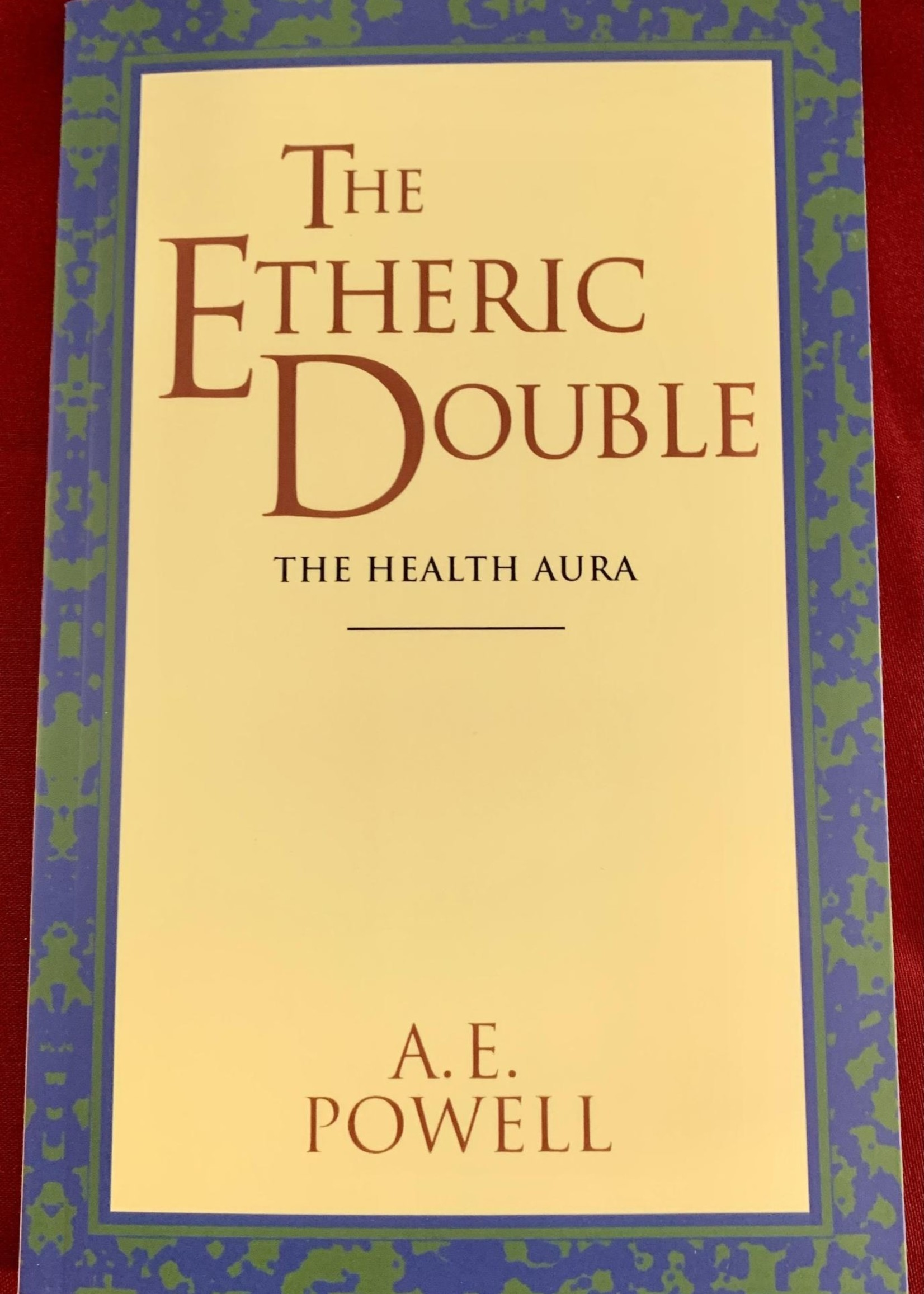 The Etheric Double The Health Aura of Man  - A. E. Powell