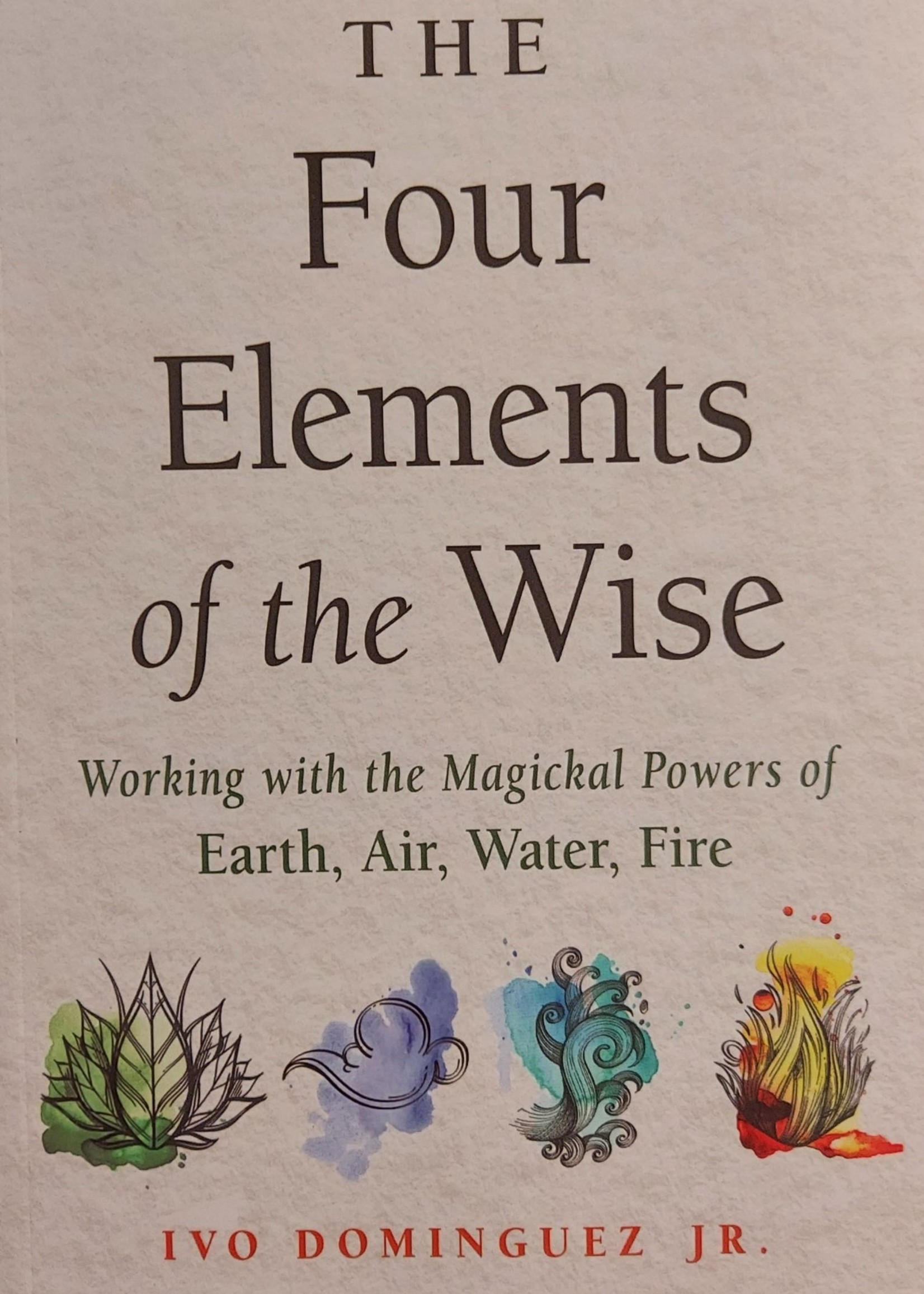 The Four Elements of the Wise-Author Ivo Dominguez, Jr., Foreword Courtney Weber