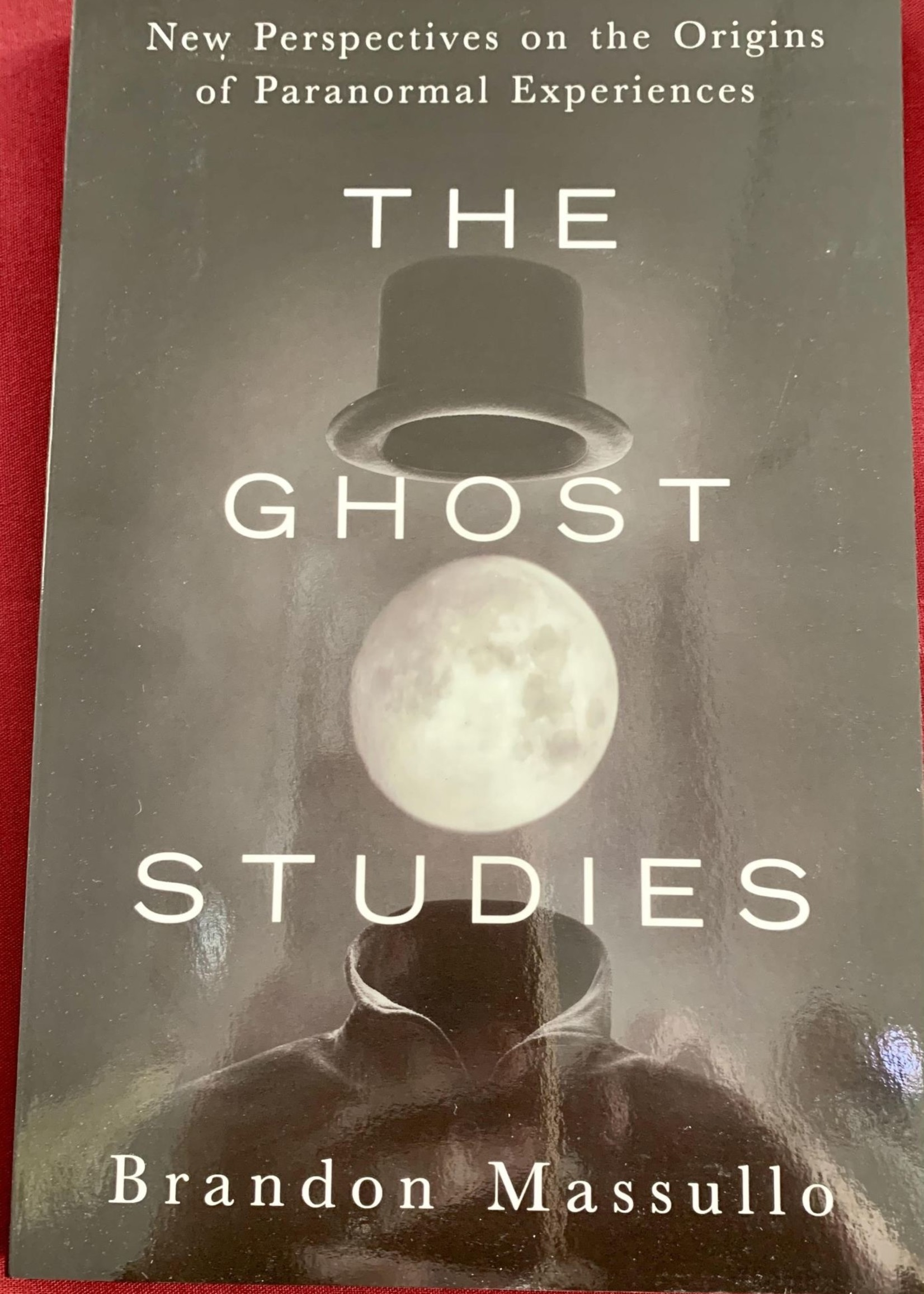 The Ghost Studies New Perspectives on the Origins of Paranormal Experiences - Brandon Massullo