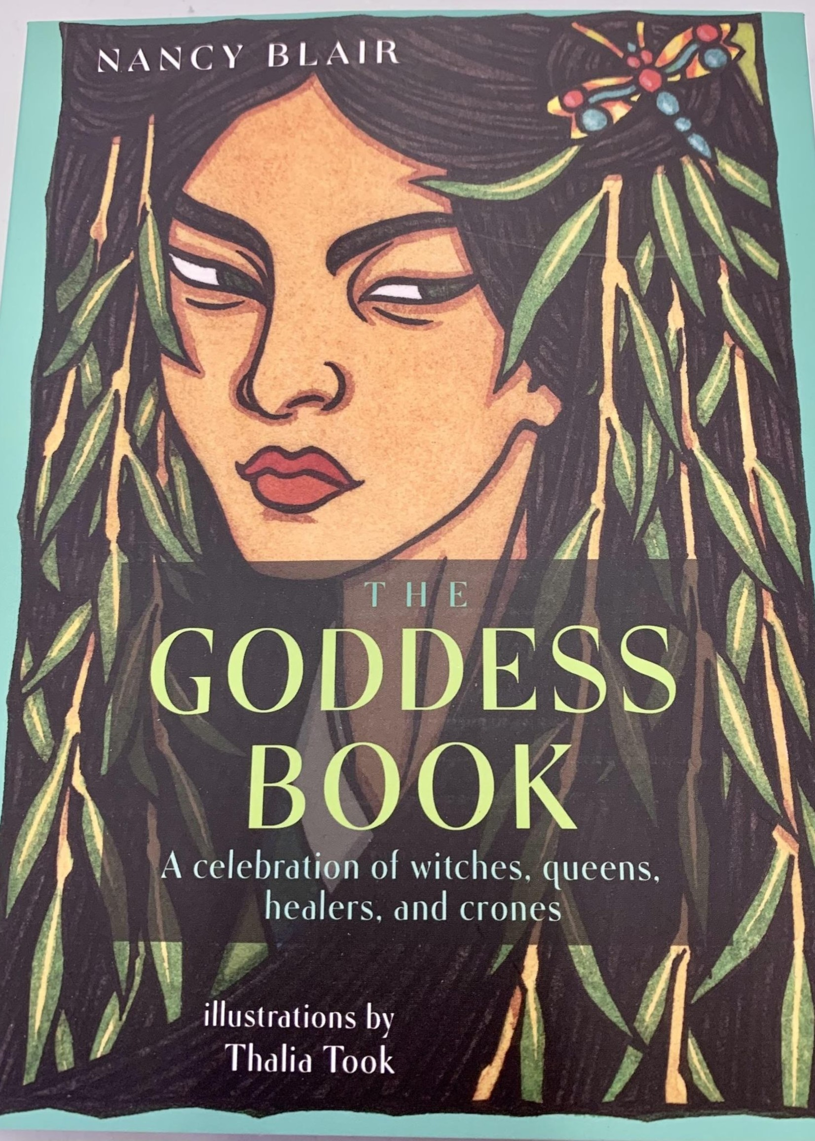 The Goddess Book A Celebration of Witches, Queens, Healers, and Crones - Author Nancy Blair, Illustrator Thalia Took