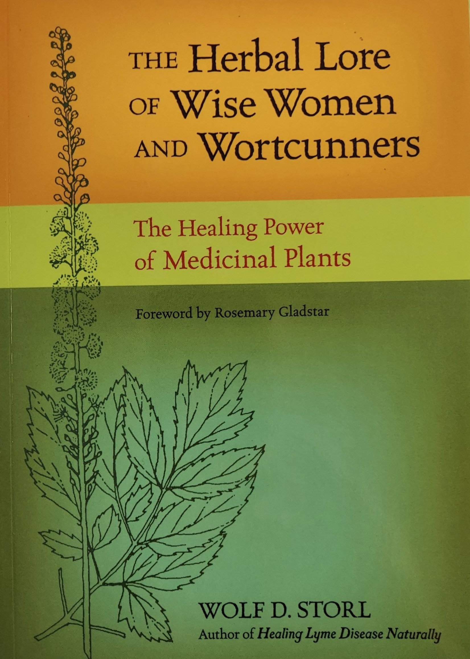 The Herbal Lore of Wise Women and Wortcunners-THE HEALING POWER OF MEDICINAL PLANTS By WOLF D. STORL Foreword by Rosemary Gladstar