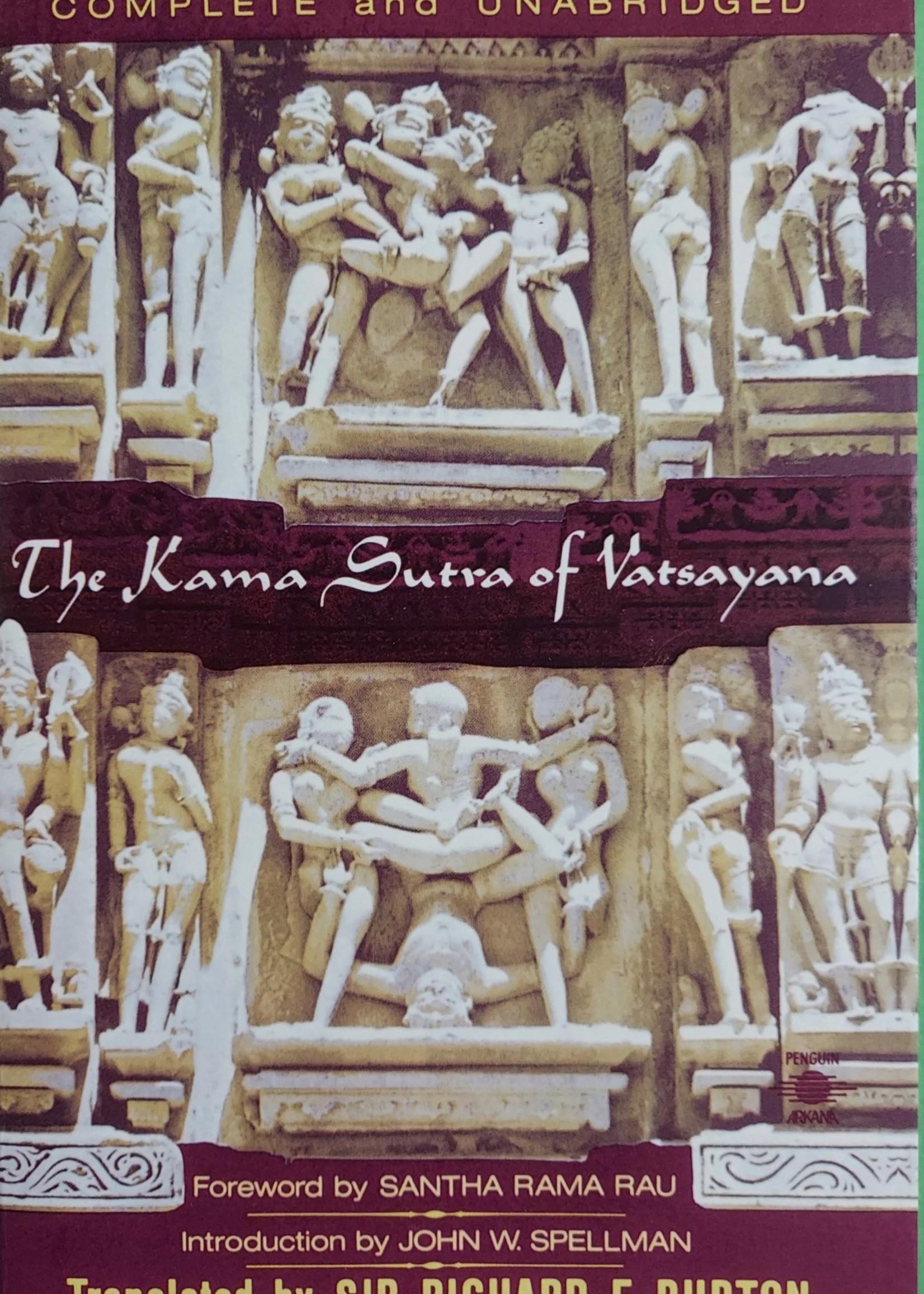 The Kama Sutra of Vatsayana-THE CLASSIC HINDU TREATISE ON LOVE AND SOCIAL CONDUCT By VATSAYANA Foreword by Santha Rama Rau Introduction by John W. Spellman Translated by Richard Francis Burton