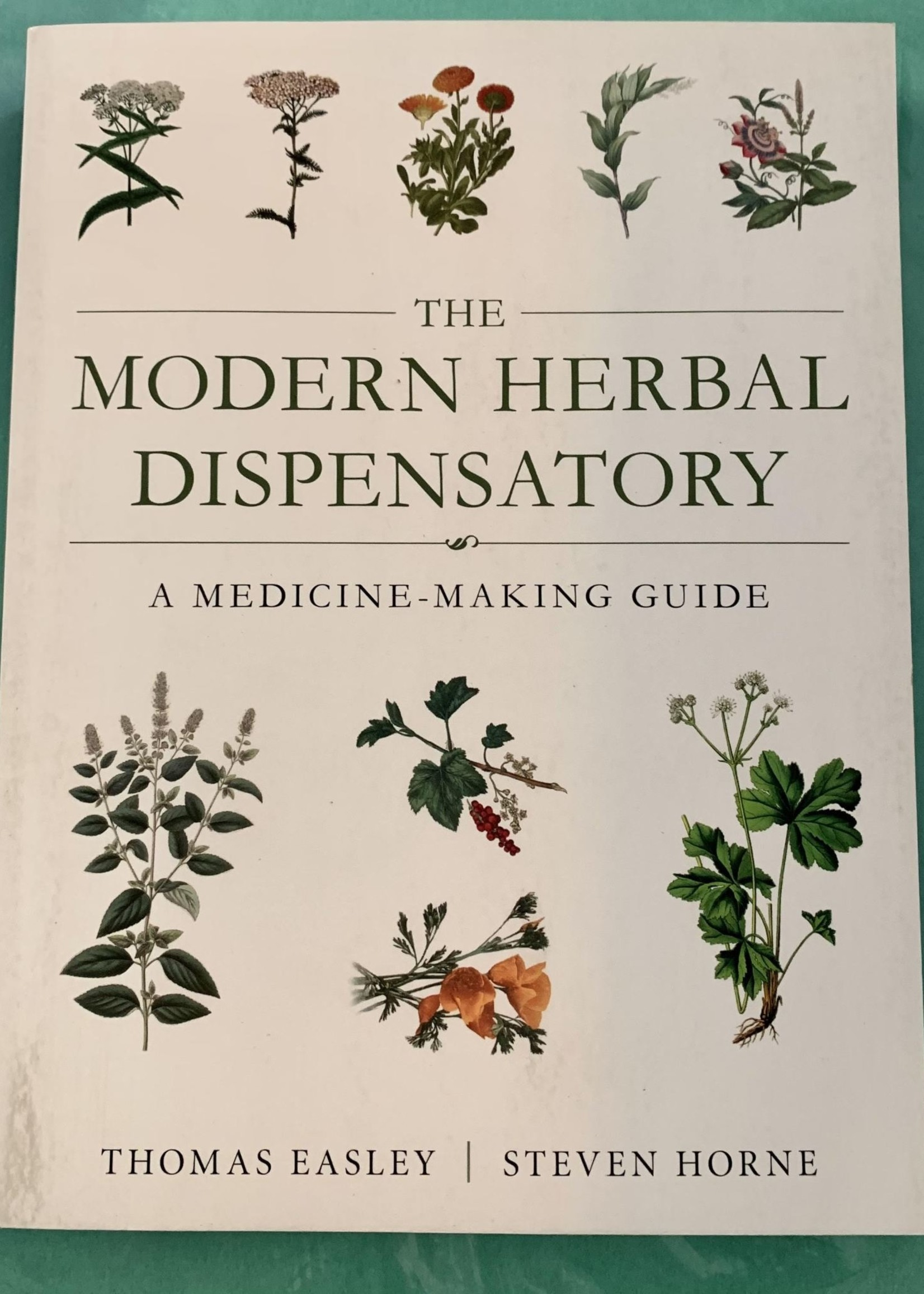 The Modern Herbal Dispensatory A MEDICINE-MAKING GUIDE - By THOMAS EASLEY and STEVEN HORNE