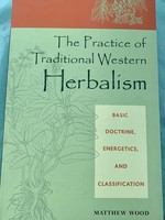 The Practice of Traditional Western Herbalism BASIC DOCTRINE, ENERGETICS, AND CLASSIFICATION - By MATTHEW WOOD