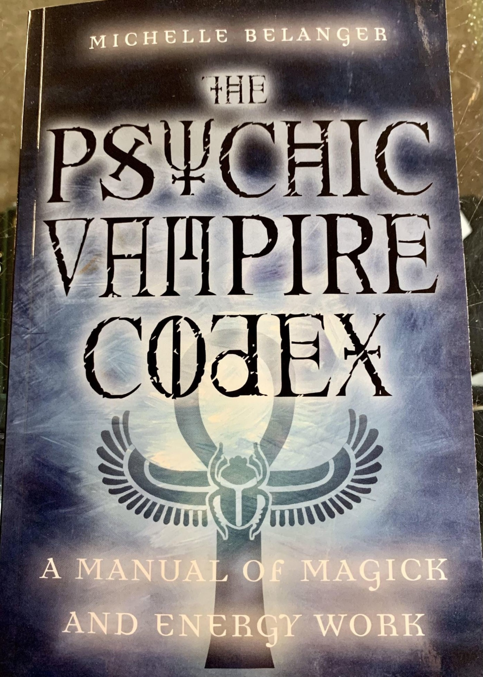 The Psychic Vampire Codex A Manual of Magick and Energy Work - Michelle Belanger