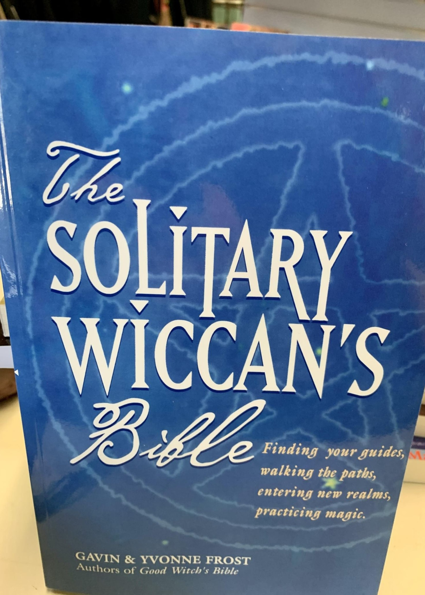 The Solitary Wiccan's Bible - Gavin & Yvonne Frost