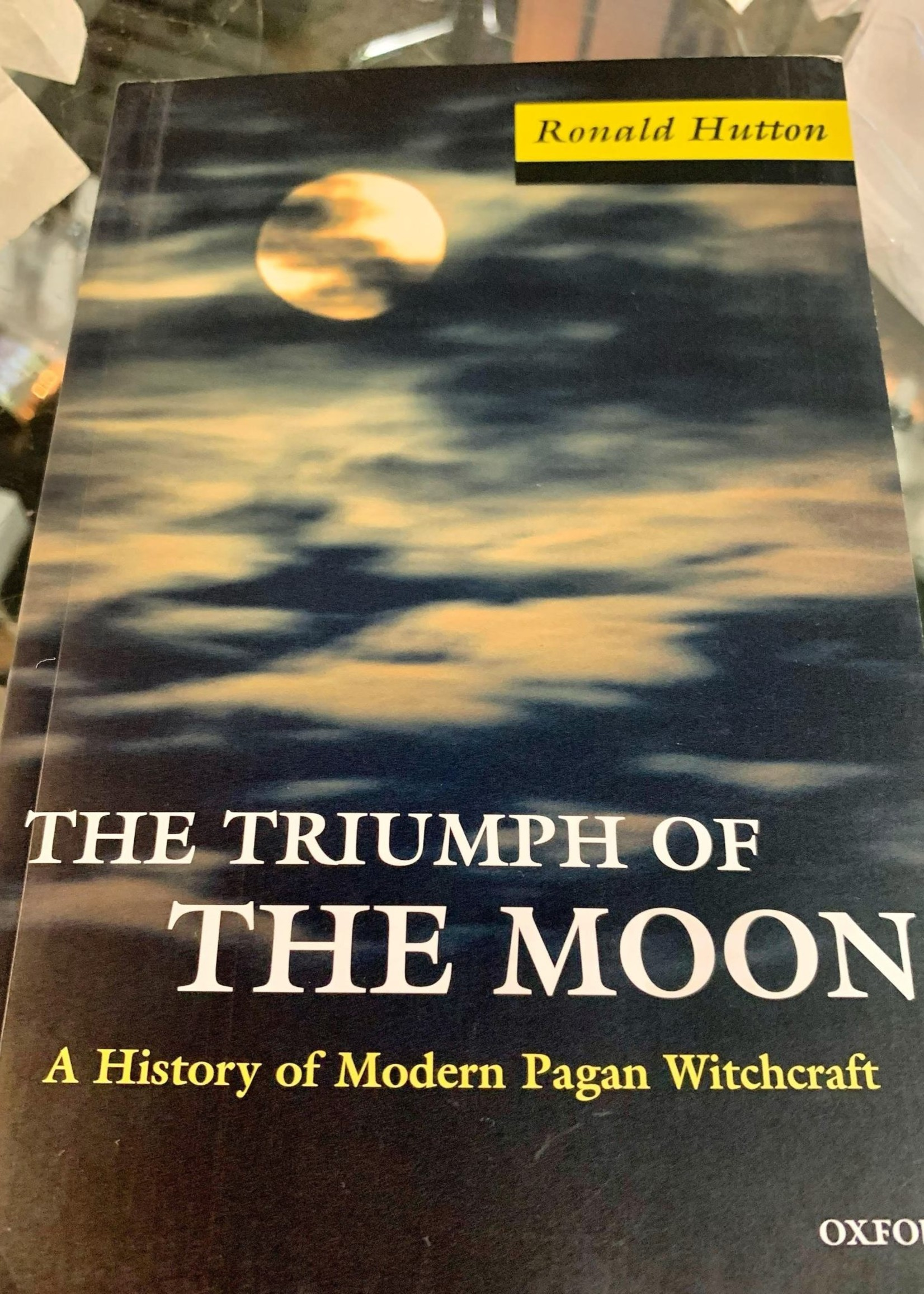 The Triumph of the Moon A History of Modern Pagan Witchcraft Second Edition  - Ronald Hutton
