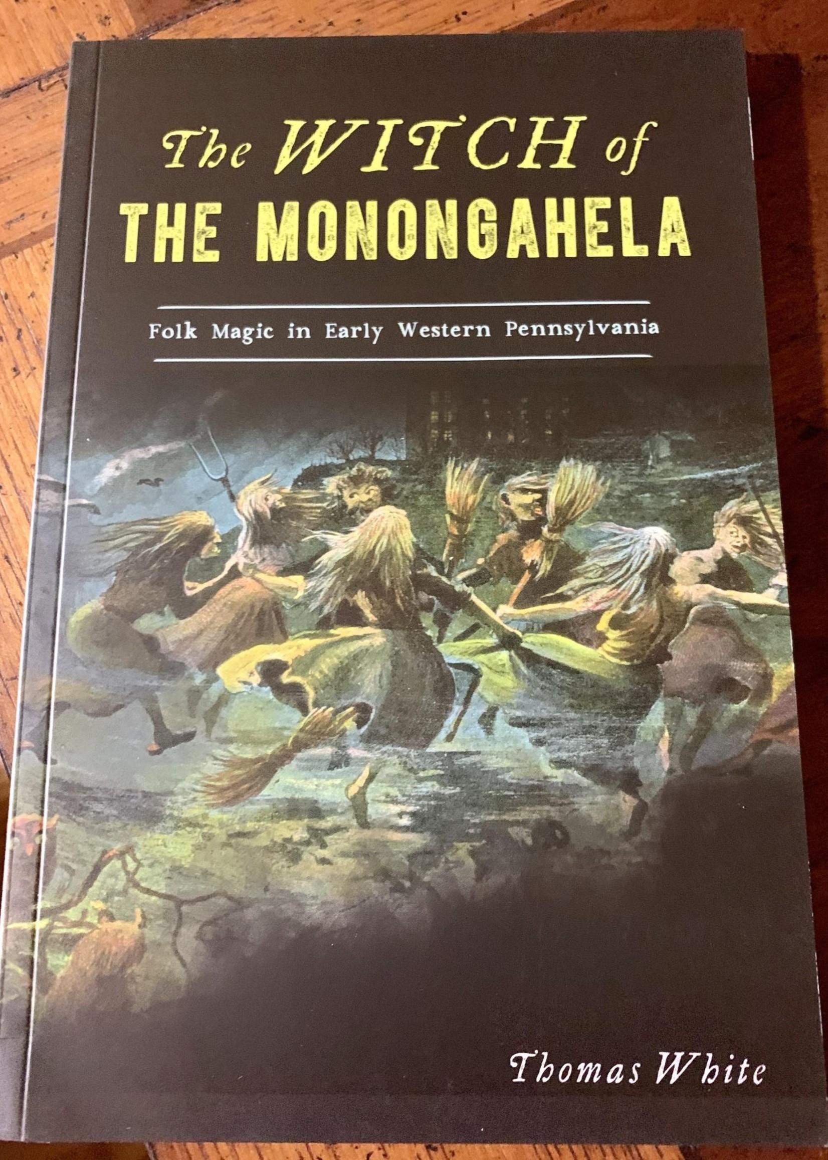 The Witch of the Monongahela: Folk Magic in Early Western Pennsylvania - Thomas White