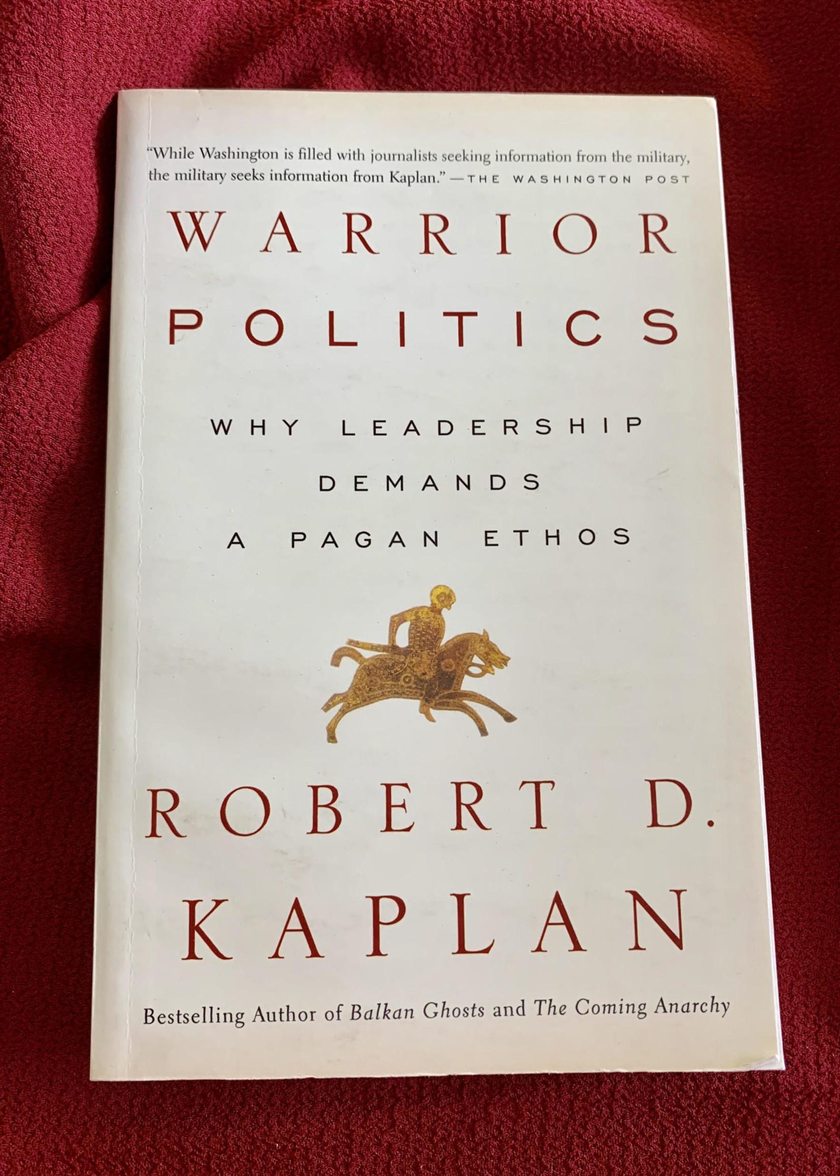 Warrior Politics WHY LEADERSHIP REQUIRES A PAGAN ETHOS - Robert D. Kaplan