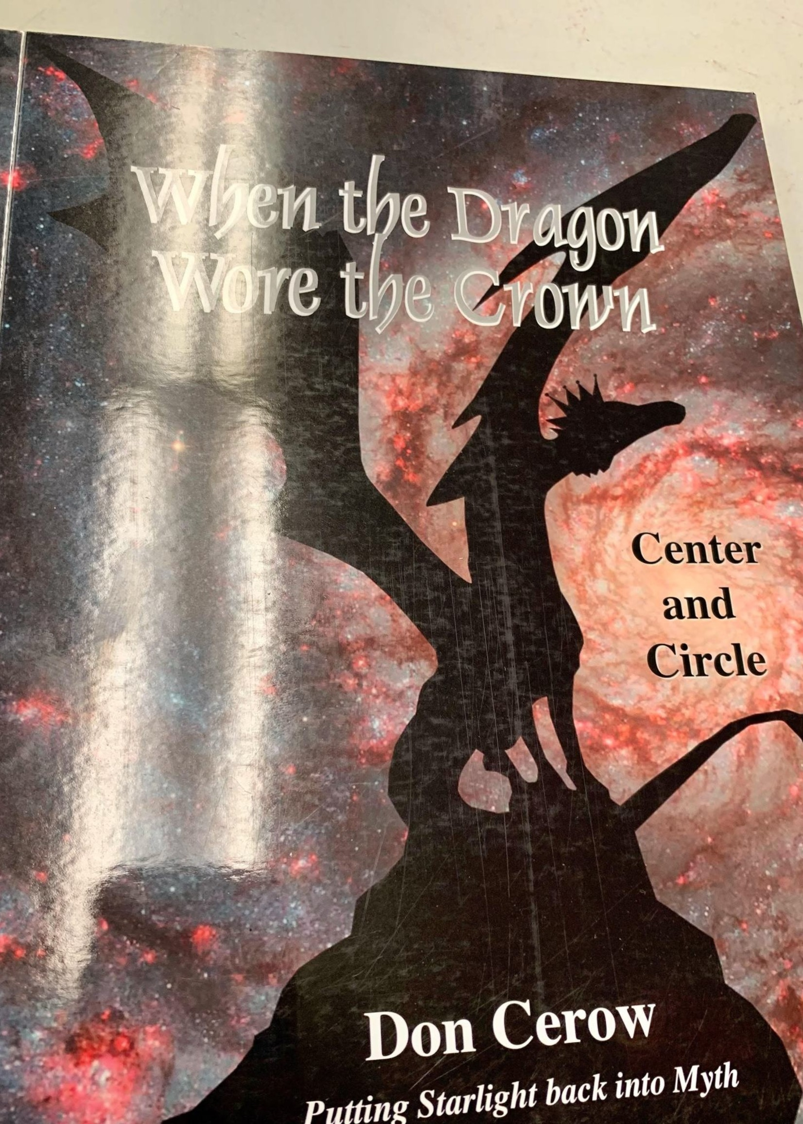 When the Dragon Wore the Crown Putting Starlight Back into Myth - By Don Cerow
