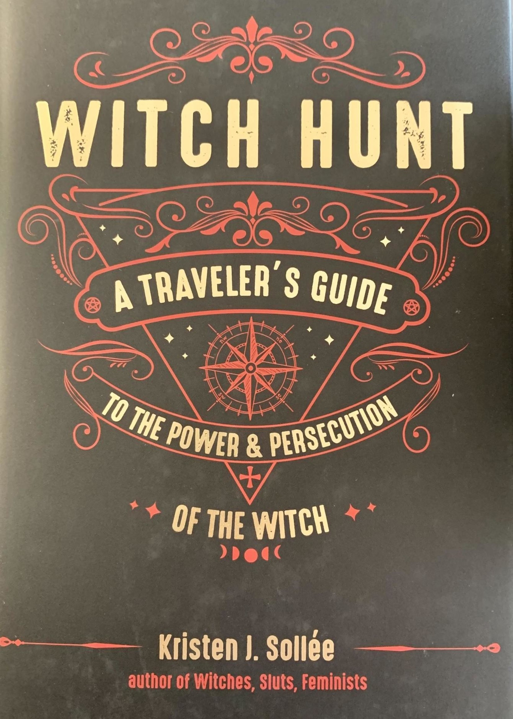 Witch Hunt A Traveler's Guide to the Power and Persecution of the Witch - Kristen J. Sollée