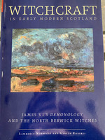 Witchcraft in Early Modern Scotland James VI's Demonology and the North Berwick Witches - Lawrence Normand and Gareth Roberts