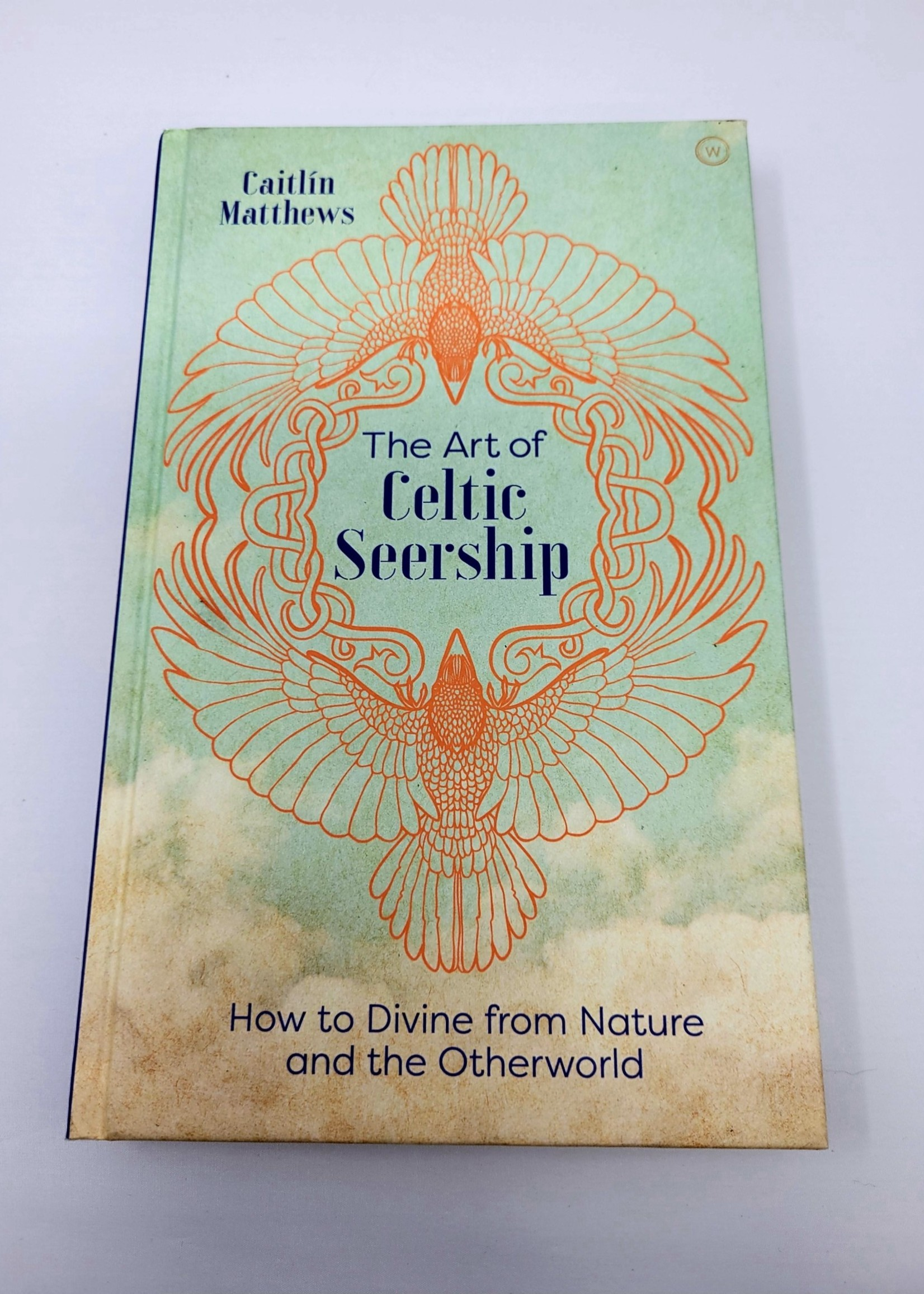 The Art of Celtic Seership HOW TO DIVINE FROM NATURE AND THE OTHERWORLD By CAITLÍN MATTHEWS