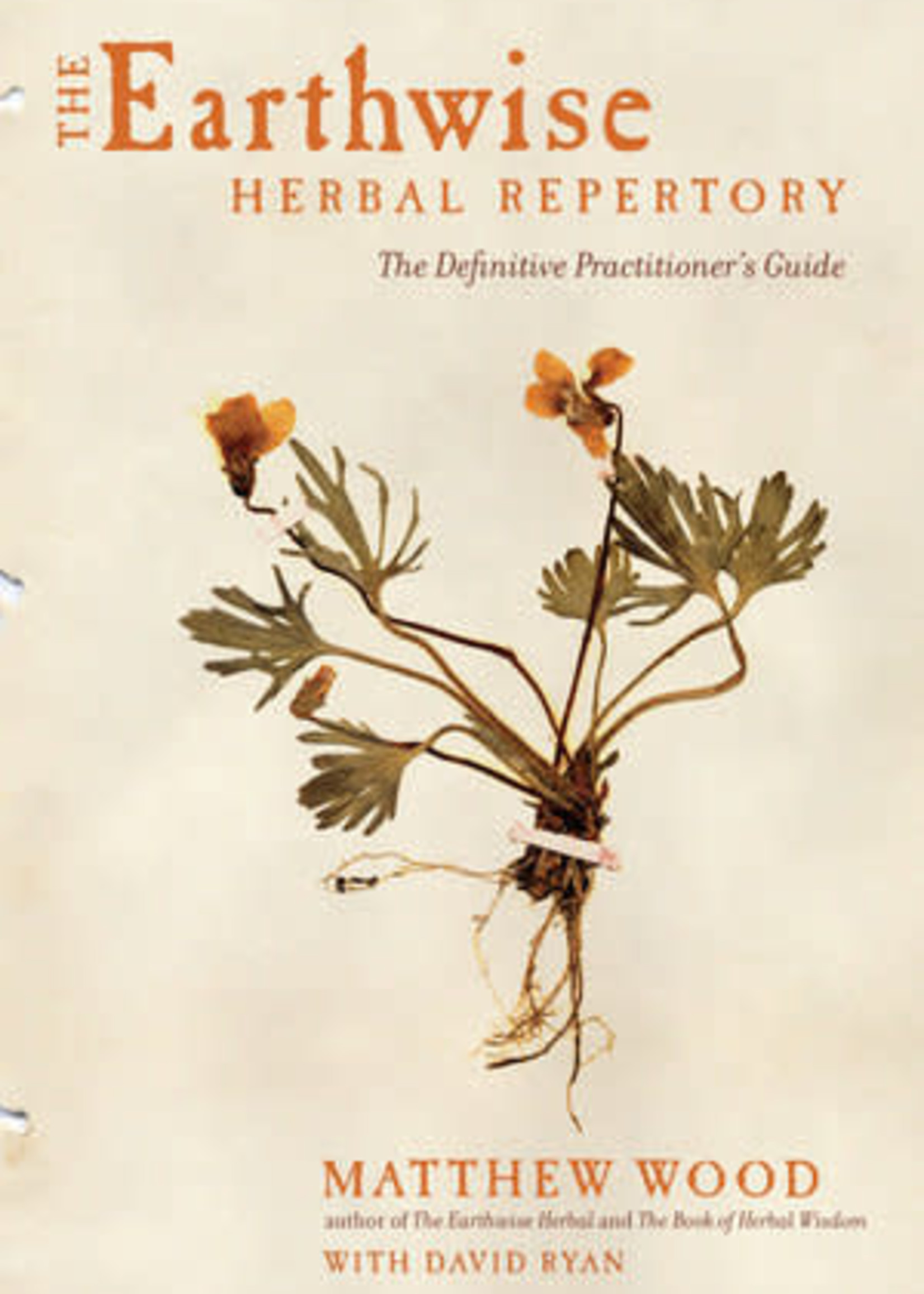 The Earthwise Herbal Repertory THE DEFINITIVE PRACTITIONER'S GUIDE By MATTHEW WOOD Contribution - by David Ryan