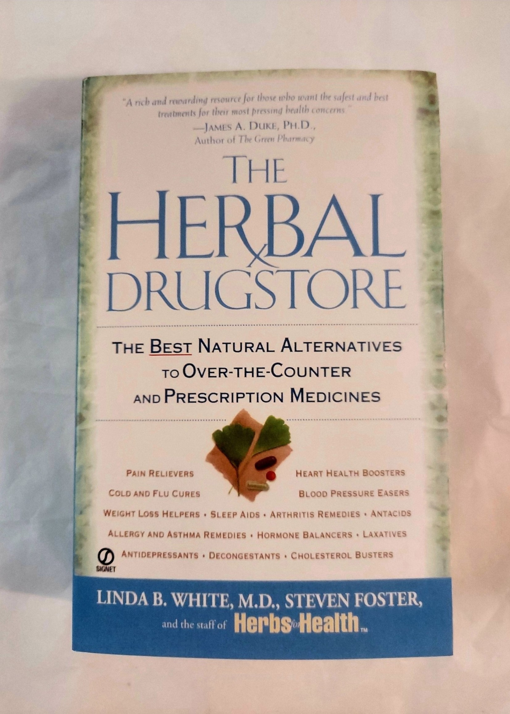 The Herbal Drugstore-By LINDA B. WHITE, STEVEN FOSTER and THE STAFF OF HERBS FOR HEALTH